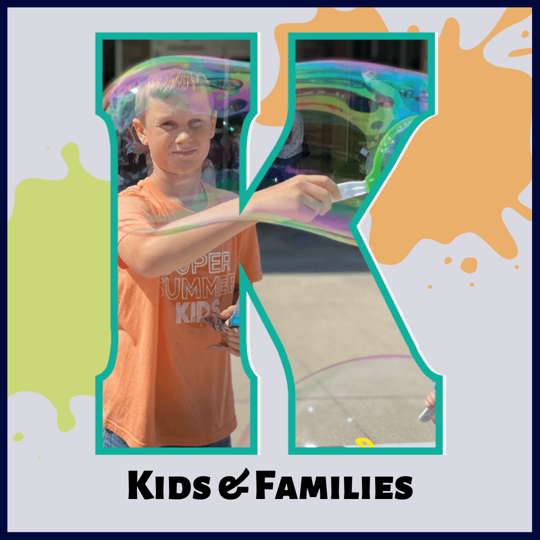 K is for Kids & Families